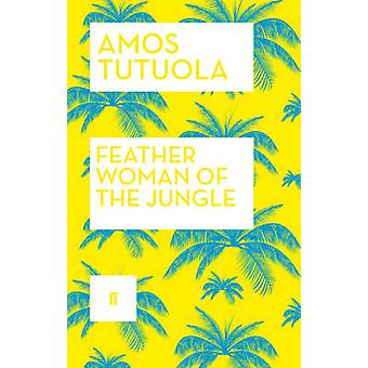 Feather Woman of the Jungle by Tutuola & Amos