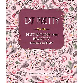 Eat Pretty Nutrition for Beauty Inside and Out by Hart & Jolene