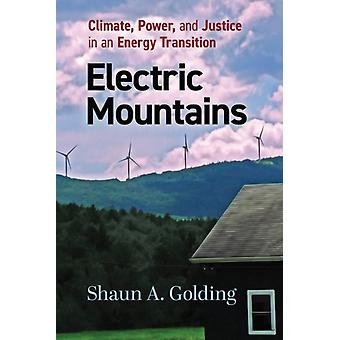 Electric Mountains Climate Power and Justice in an Energy Transition door Shaun A Golding