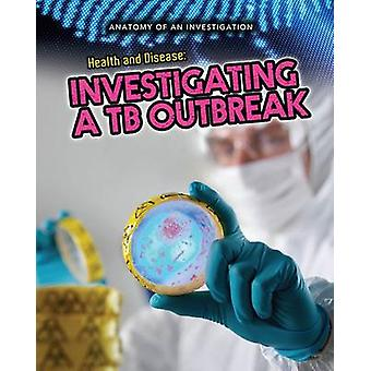 Health and Disease  Investigating a TB Outbreak by Richard Spilsbury & Illustrated by James Stayte