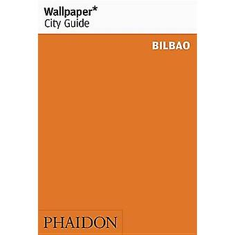 Wallpaper City Guide Bilbao - 2016 by Marti Kilpatrick - Pedro Pagenau