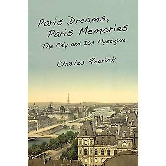 Parijs dromen - Parijs herinneringen - de stad en haar Mystique door Charles R