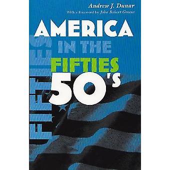 America in the Fifties by Andrew J. Dunar - John Robert Greene - 9780