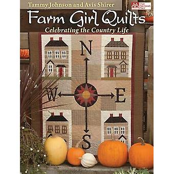 Farm Girl Quilts - Celebrating the Country Lifestyle by Tammy Johnson