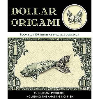 Dollar Origami - 10 Origami Projects Including the Amazing Koi Fish by