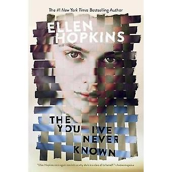 The You I've Never Known by Ellen Hopkins - 9781481442916 Book