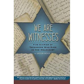 Nous sommes témoins: Cinq journaux d'adolescents qui sont morts dans l'Holocauste
