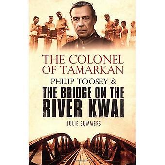 Der Oberst von Tamarkan: Philip Toosey und die Brücke am River Kwai