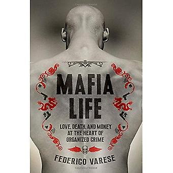 Mafia Life: Love, Death and Money at the Heart of� Organized Crime
