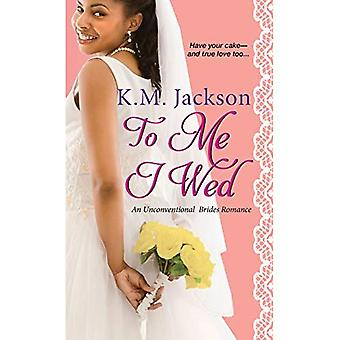 To Me I Wed: An Unconventional Brides Romance