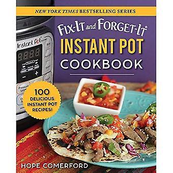 Fix-It e dimenticare istantanea Pot Cookbook: 100 ricette di deliziosi Pot istantanea! (Fix-It e dimenticare)