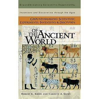 Groundbreaking Scientific Experiments Inventions and Discoveries of the Ancient World by Krebs & Robert