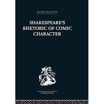 Shakespeares Rhetoric of Comic Character by Newman & Karen