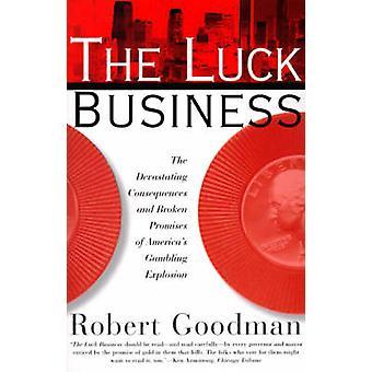 De geluk Business de verwoestende gevolgen en gebroken beloften van Amerika's gokken ontploffingsgevaar door Goodman & Robert