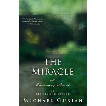 The Miracle A Visionary Novel by Gurian & Michael