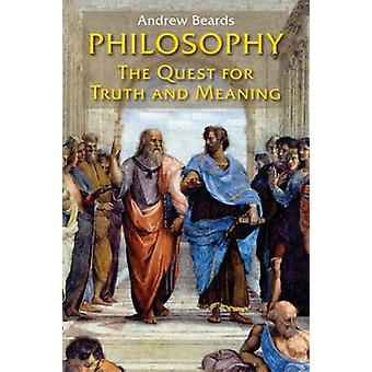 Philosophy The Quest for Truth and Meaning by Beards & Andrew