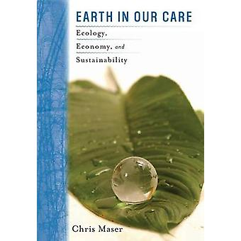 Earth in Our Care by Chris Maser