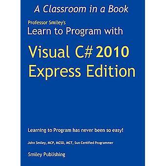 Leren te programmeren met Visual C 2010 Express by Smiley & John