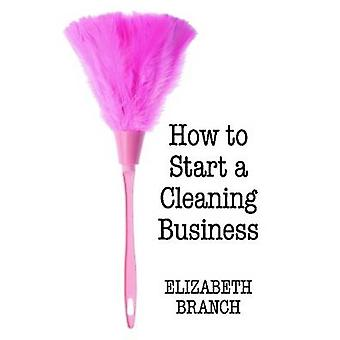 How To Start A Cleaning Business by Branch & Elizabeth