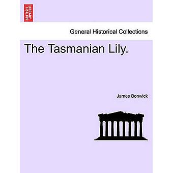 The Tasmanian Lily. by Bonwick & James