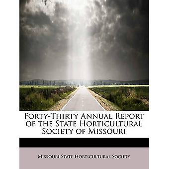 FortyThirty Annual Report of the State Horticultural Society of Missouri by State Horticultural Society & Missouri