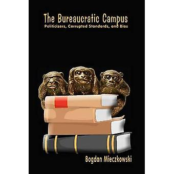 The Bureaucratic Campus  Politicizers Corrupted Standards and Bias by Mieczkowski & Bogdan