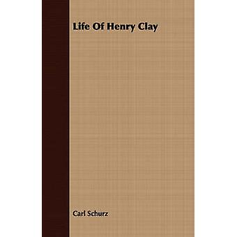 Life Of Henry Clay by Schurz & Carl