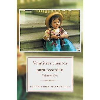 Veintitres Cuentos Para später. Volumen-Tres von Flores & Profr Fidel Silva