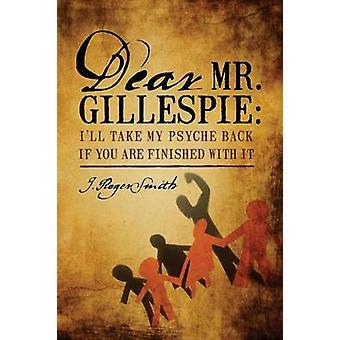 Lieve heer Gillespie Ill nemen mijn Psyche terug als u klaar met het door Smith & J. Roger bent