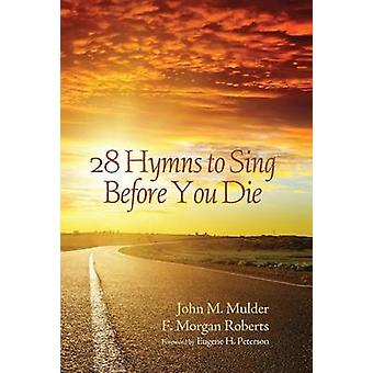 28 Hymns to Sing before You Die by Mulder & John M.