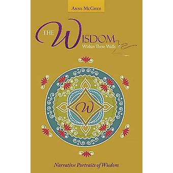 The Wisdom Within These Walls Narrative Portraits of Wisdom by McGhee & Anne