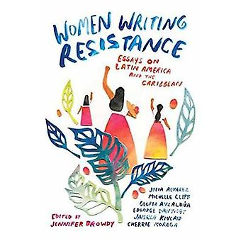 Women Writing Resistance - Essays on Latin America and the Caribbean b