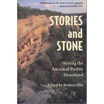 Stories and Stone - Writing the Ancestral Pueblo Homeland by Reuben El