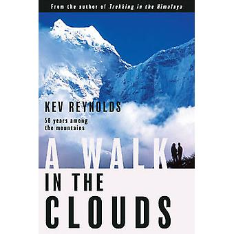 A Walk in the Clouds - 50 Years Among the Mountains by Kev Reynolds -
