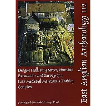 Dragon Hall - King Street - Norwich - Excavation and Survey of a Late