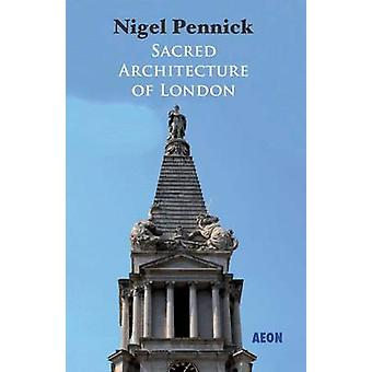 Sacred Architecture of London by Nigel Pennick - 9781904658627 Book