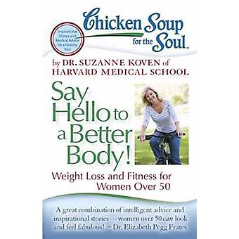 Chicken Soup for the Soul - Say Hello to a Better Body! - Weight Loss a
