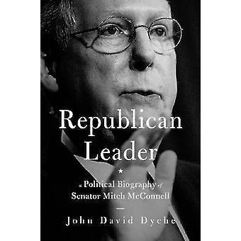 Republican Leader - A Political Biography of Senator Mitch McConnell b