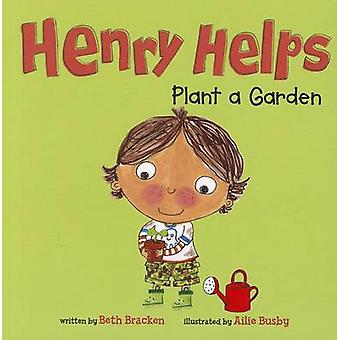 Henry Helps Plant a Garden by Beth Bracken - Ailie Busby - 9781404876