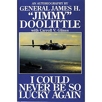 I Could Never be So Lucky Again - An Autobiography of James H. Jimmy D