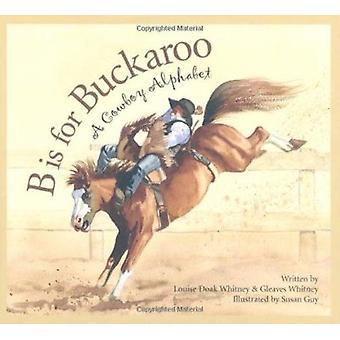 B is for Buckaroo - A Cowboy Alphabet Book