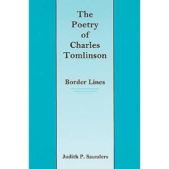 The Poetry of Charles Tomlinson - Border Lines by Saunders - 978083863