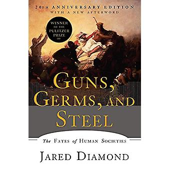 Guns - Germs - and Steel - The Fates of Human Societies by Jared Diamo