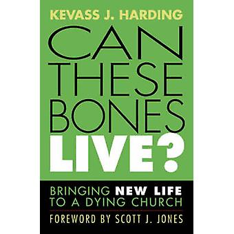 Can These Bones Live Bringing New Life to a Dying Church by Harding & Kevass J.