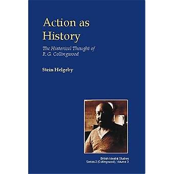 Action as History  The Historical Thought of R.G. Collingwood by Stein Helgeby