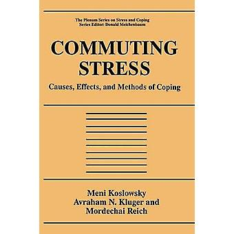Commuting Stress  Causes Effects and Methods of Coping by Meni Koslowsky & Avraham N Kluger & Mordechai Reich