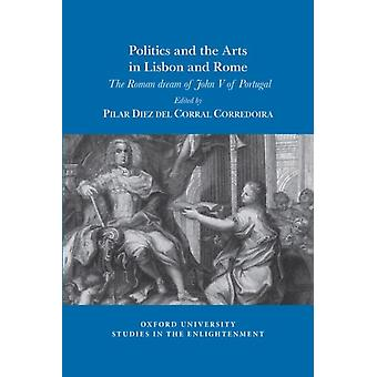 Politics and the arts in Lisbon and Rome by Pilar Diez del Corral Corredoira