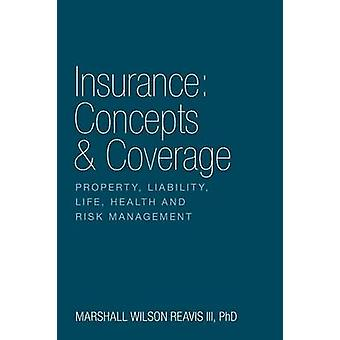 Insurance Concepts  Coverage Property Liability Life Health and Risk Management by Reavis III & PhD & Marshall Wilson