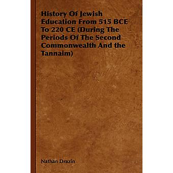 History Of Jewish Education From 515 BCE To 220 CE During The Periods Of The Second Commonwealth And the Tannaim by Drazin & Nathan