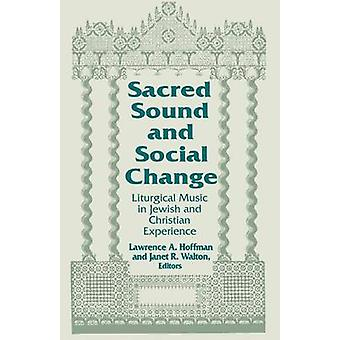 Sacred Sound and Social Change Liturgical Music in Jewish and Christian Experience by Hoffman & Lawrence A.